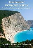 Reisebegleiter Ionische Inseln - Korfu,Paxos,Lefkas, Ithaka, Kefalonia, Zakynthos: Auf den Spuren von Odysseus