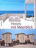 Hotels mit Meerblick: Die schönsten Adressen an Europas Küsten. Ein Bildband
