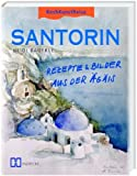 Santorin: Rezepte & Bilder aus der Ägäis